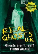 Real Ghosts UK: Think Ghosts Aren't Real?