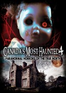 Canada's Most Haunted 4: Paranormal Horrors of The True North