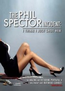 The Phil Spector Incident : I Think I Just Shot Her