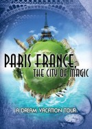 Paris France, the City of Magic: A Dream Vacation Tour