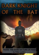 Dark Night of the Bat: Inside The True Nature Of Man